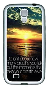 Life Isnt About How Many Breaths You Take But The Moments That Take Your Breath Away TPU Rubber Soft Case Cover For Samsung Galaxy S4 SIV I9500 White