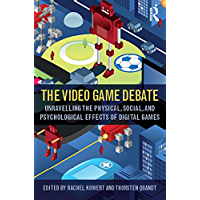 The Video Game Debate: Unravelling the Physical, Social, and Psychological Effects of Video Games (English Edition)
