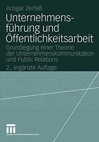Unternehmensführung und Öffentlichkeitsarbeit: Grundlegung einer Theorie der Unternehmenskommunikation und Public Relations (Organisationskommunikation)