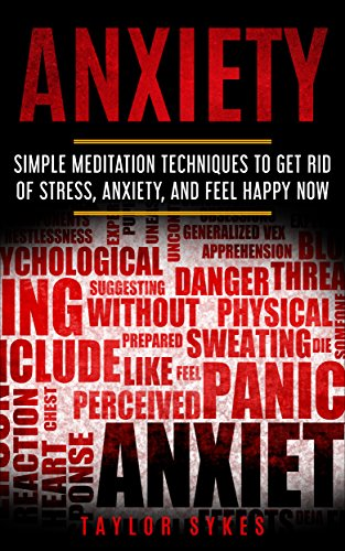 Anxiety: Simple Meditation Techniques to Get Rid of Stress, Anxiety and Feel Happy Now (Mindfulness, Depression, Meditation, Stop Panic Attacks, Intrusive ... Behavioral Therapy, Emotional Freedom  )