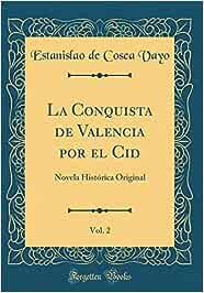 La Conquista de Valencia por el Cid, Vol. 2: Novela Histórica ...