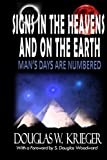 img - for SIGNS IN THE HEAVENS and ON THE EARTH: ...Man's Days Are Numbered! book / textbook / text book