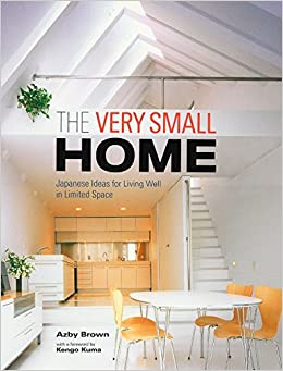 The Very Small Home Japanese Ideas For Living Well In Limited Space