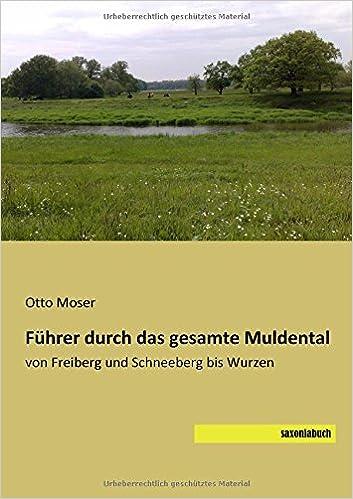 Fuehrer durch das gesamte Muldental: von Freiberg und Schneeberg bis Wurzen