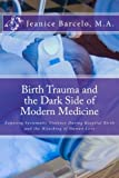 Birth Trauma and the Dark Side of Modern Medicine: Exposing Systematic Violence During Hospital Birth and the Hijacking of Human Love (Birth of a New Earth) (Volume 1)