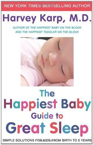 The Happiest Baby Guide to Great Sleep: The New Awakening for Sleep-deprived Parents of Babies, Toddlers, and Big Kids Too! by Dr. Harvey Karp [20 June 2012]
