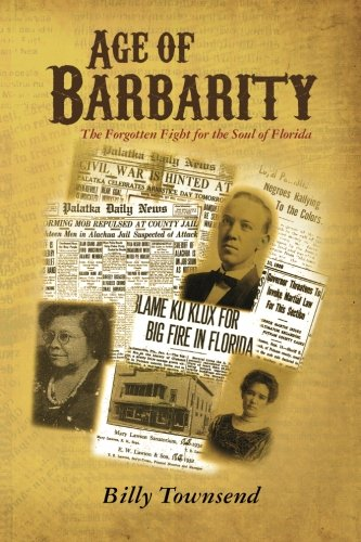 Age of Barbarity: The Forgotten Fight for the Soul of Florida (Primary Source Documents On The Civil War)