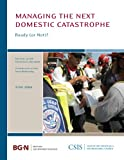 Managing the Next Domestic Catastrophe : Ready (or Not)?, Wormuth, Christine and Witkowsky, Anne, 0892065346