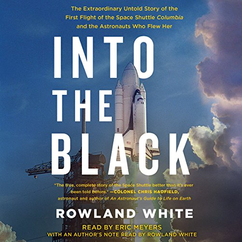 Into the Black: The Extraordinary Untold Story of the First Flight of the Space Shuttle Columbia and the Astronauts Who Flew Her cover