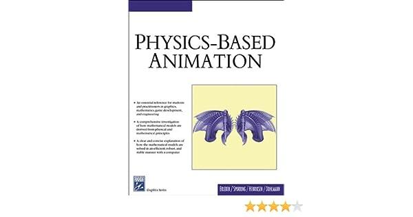 Physics Based Animation (Graphics Series): Kenny Erleben