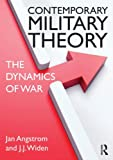 The Dynamics of War : Contemporary Military Theory, Angstrom, Jan and Widén, Jerker, 041564304X