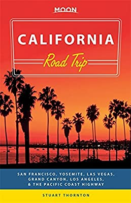 Moon California Road Trip: San Francisco, Yosemite, Las Vegas, Grand Canyon, Los Angeles & the Pacific Coast (Moon Handbooks)