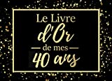 Le livre d'or de mes 40 ans: Livre d'or pour anniversaire - 40 ans | Cadeau personnalisable pour fête d'anniversaire | 80 pages, 20,95 x 15,24 cm | Alternative originala à la carte d'anniversaire