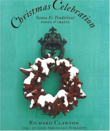 Christmas Celebration: Santa Fe Traditions, Foods & Crafts (Christmas Traditions For Mexico)