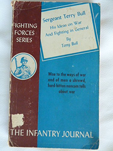 Sergeant Terry Bull His Ideas on War and Fighting in General
