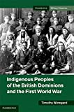 img - for Indigenous Peoples of the British Dominions and the First World War (Cambridge Military Histories) book / textbook / text book
