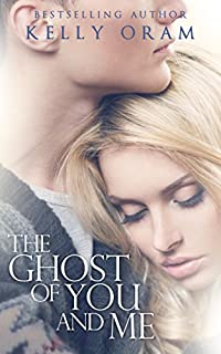 The Ghost Of You And Me by Kelly Oram ebook deal