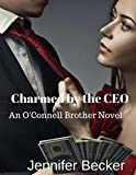 Charmed by the CEO: An O'Connell Brother's Novel (An O'Connel Brother's Novel Book 1)