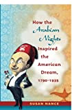 How the Arabian Nights Inspired the American Dream, 1790-1935