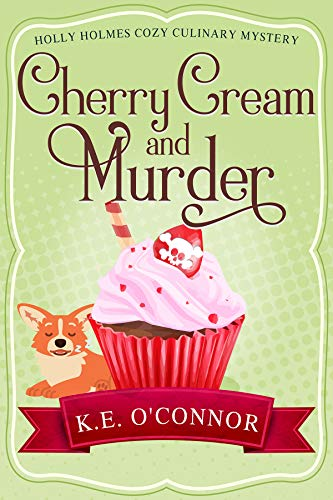 Cherry Cream and Murder (Holly Holmes Cozy Culinary Mystery Series Book 4) by [O'Connor, K.E.]