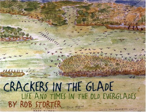 Crackers in the Glade: Life and Times in the Old Everglades by Rob Storter (2007-11-01)