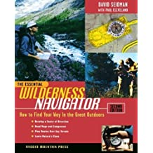 The Essential Wilderness Navigator: How to Find Your Way in the Great Outdoors, Second Edition by David Seidman (2000-12-28)