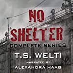No Shelter Trilogy: Books 1, 2, and 3: No Shelter, Left Behind, and Buried Alive | T. S. Welti