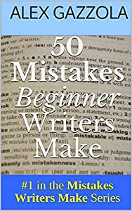 50 Mistakes Beginner Writers Make (Mistakes Writers Make Book 1)