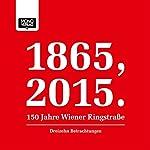 Dreizehn Betrachtungen (1865, 2015 - 150 Jahre Wiener Ringstraße) | Sibylle Berg,Timothy Bonyhady,György Dalos,Eva Menasse,Mitsuyo Kakuta