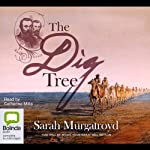 The Dig Tree: A True Story of Bravery, Insanity, and the Race to Discover Australia's Wild Frontier | Sarah Murgatroyd