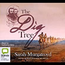 The Dig Tree: A True Story of Bravery, Insanity, and the Race to Discover Australia's Wild Frontier Audiobook by Sarah Murgatroyd Narrated by Catherine Milte