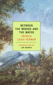 Between the Woods and the Water: On Foot to Constantinople: From the Middle Danube to the Iron Gates (Journey Across Europe Book 2)