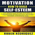 Motivation: How to Build Self-Esteem | Ruben Rodriguez
