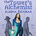 The Tower's Alchemist: The Gray Tower, Book 1 Audiobook by Alesha Escobar Narrated by Anne Johnstonbrown