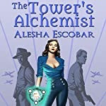 The Tower's Alchemist: The Gray Tower, Book 1 | Alesha Escobar