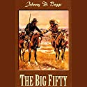 The Big Fifty Audiobook by Johnny D. Boggs Narrated by Lloyd James