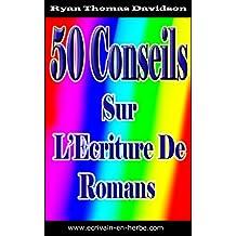 50 Conseils Sur L'Ecriture De Roman (French Edition)