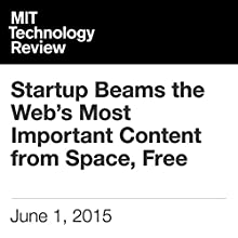 Startup Beams the Web's Most Important Content from Space, Free Other by Tom Simonite Narrated by Todd Mundt
