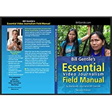 Bill Gentile's Essential Video Journalism Field Manual, Second Edition