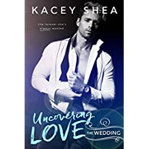 Uncovering Love: The Wedding (An Uncovering Love Novella)
