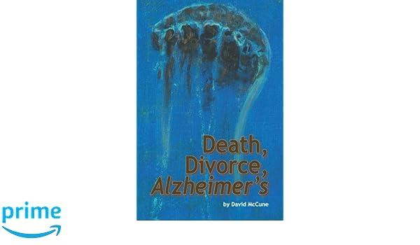 Death, Divorce, ALZHEIMERS