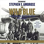 The Wild Blue: The Men and Boys Who Flew the B-24s Over Germany 1944-45 | Stephen E. Ambrose