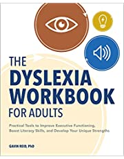 The Dyslexia Workbook for Adults: Practical Tools to Improve Executive Functioning, Boost Literacy Skills, and Develop Your Unique Strengths