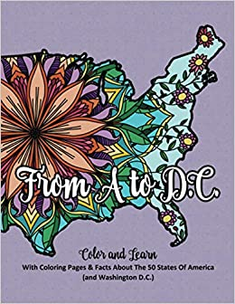 From A To D C Color And Learn About The 50 States Of America And Washington D C Coloring Pages With Facts About Each Of The 50 States And Washington D C Amazon De