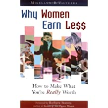 Why Women Earn Less: How to Make What You're Really Worth