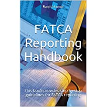FATCA Reporting Handbook: This book provides step by step guidelines for FATCA reporting