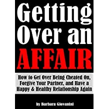 Getting Over an Affair: How to Get Over Being Cheated On, Forgive Your Partner, and Have a Happy & Healthy Relationship Again