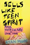Sells like Teen Spirit: Music, Youth Culture, and