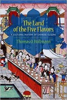 The Land of the Five Flavors: A Cultural History of Chinese Cuisine (Arts and Traditions of the Table: Perspectives on Culinary History) by Thomas O. H??llmann (2013-11-26)
