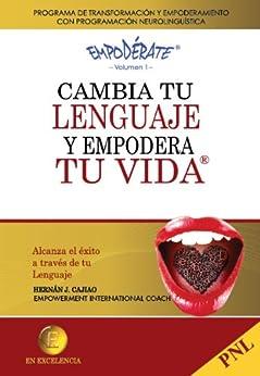 Cambia tu Lenguaje y Empodera tu Vida (Empoderate nº 1) (Spanish Edition) by [Escudero, Hernán Javier Cajiao]
